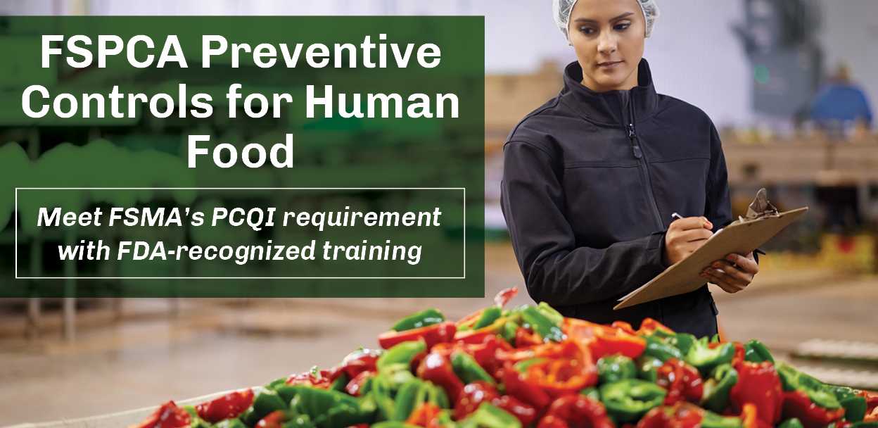 FSPCA Preventive Controls for Human Food - Meet FSMA's PCQI requirement with FDA-recognized training