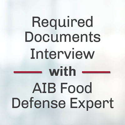 Required Documents Interview with AIB Food Defense Expert, Earl Arnold