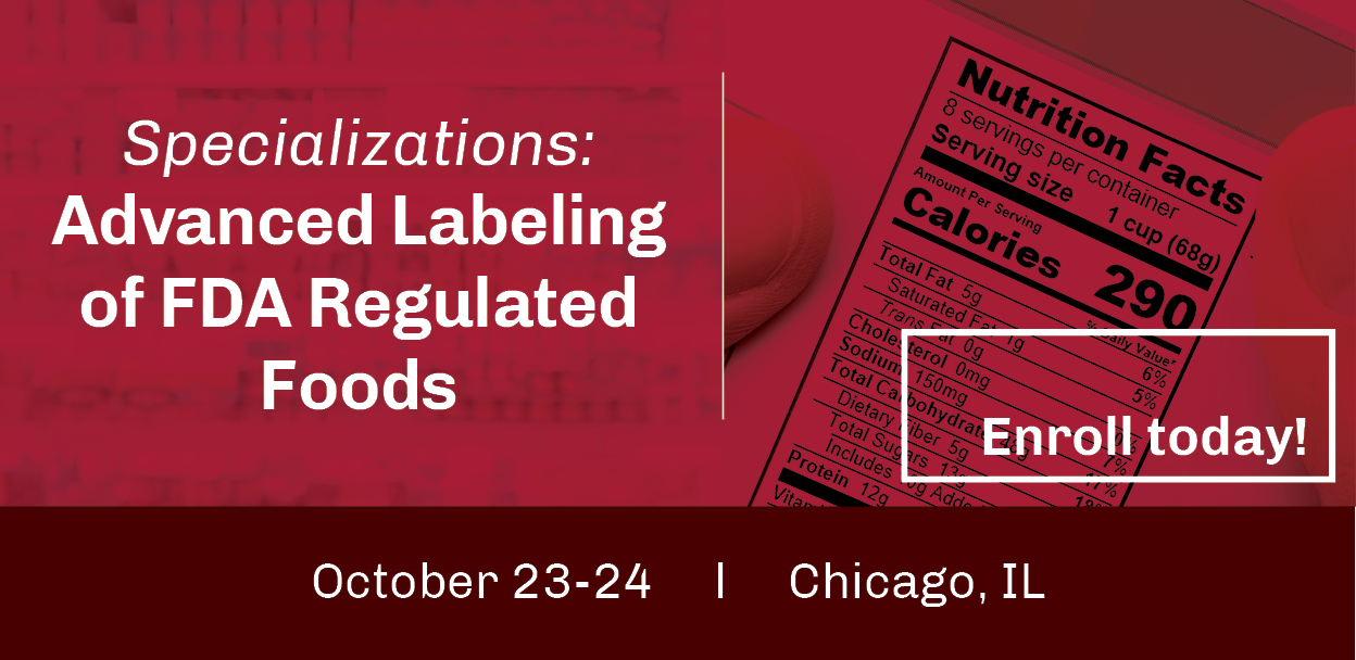 Specializations: Advanced Labeling of FDA Regulated Foods - October 23-24 Chicago, IL - Enroll Today!