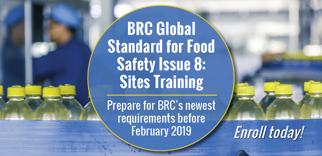 BRC Global Standard for Food Safety Issue 8: Sites Training - Prepare for BRC's newest requirements before February 2019
