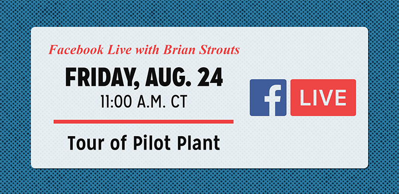 Tour of Pilot Plant with Brian Strouts - Friday, August 24 at 11:00 a.m. CST