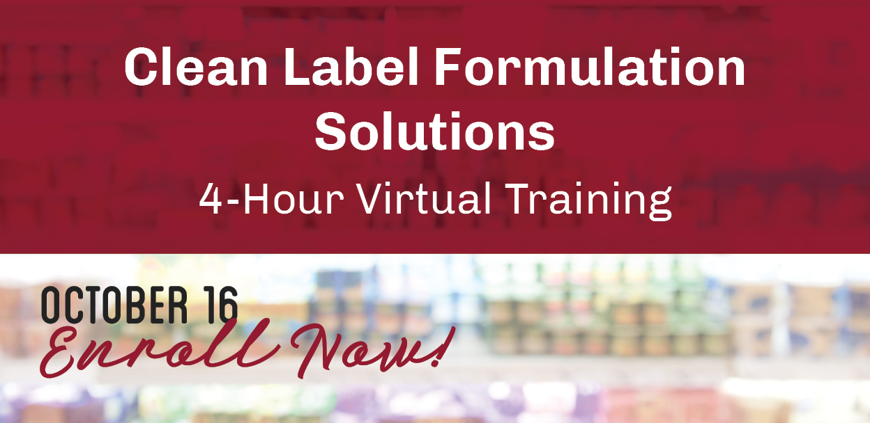 Clean Label Formulation Solutions | 4-Hour Virtual Training | October 16 - Enroll Now!