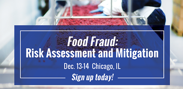 Food Fraud: Risk Assessment & Mitigation | Nov. 6-7  Kansas City, MO | Dec. 13-14  Chicago, IL | Sign up today!