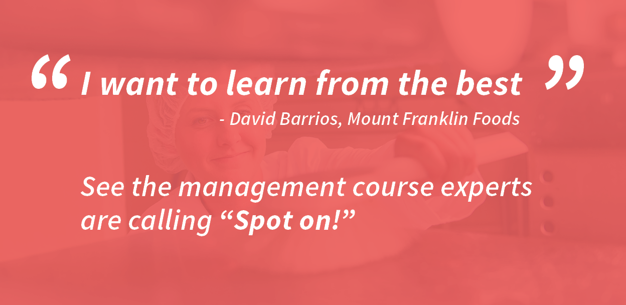 I want to learn from the best! David Barrios, Mount Franklin Foods, See the management course experts are calling Spot On!