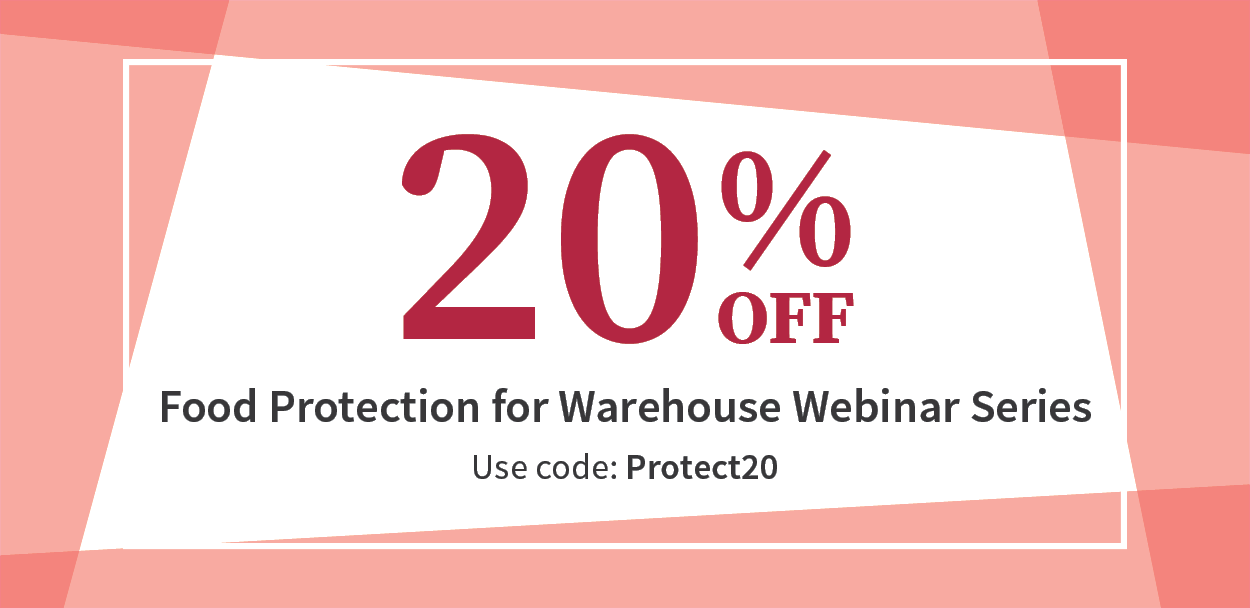 20% off Food Protection for Warehouse Webinar Series. Use code: Protect20